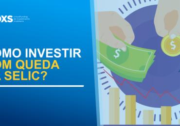 Como investir com queda da Selic?