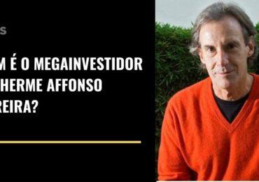 Quem é o megainvestidor Guilherme Affonso Ferreira?