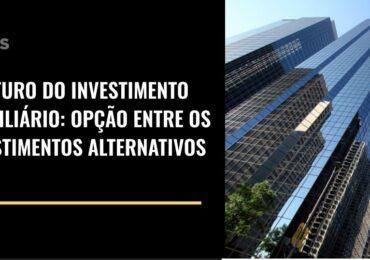 O Futuro do investimento imobiliário: opção entre os investimentos alternativos