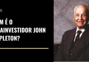 Quem foi o megainvestidor John Templeton?