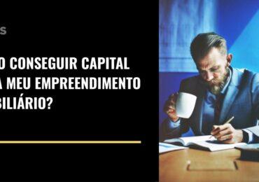 Como conseguir capital para um empreendimento imobiliário?
