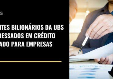 Clientes Bilionários da UBS interessados em crédito privado para empresas
