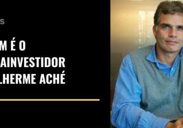 Quem é o megainvestidor Guilherme Aché?