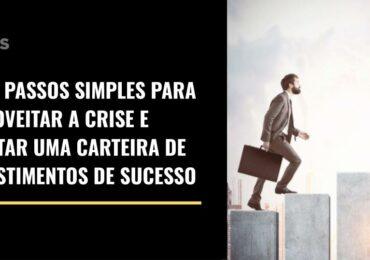 Três passos simples para aproveitar a crise e montar uma carteira de investimentos de sucesso